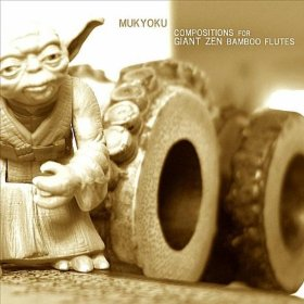 Mukyoku: Compositions for Giant Zen Bamboo Flutes