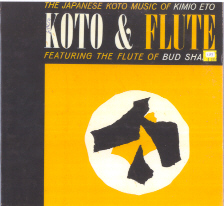 Japanese Koto Music of Kimio Eto - Koto and Flute - Featuring the flute of Bud Shank, The